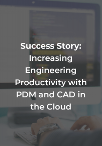 Success Story: Increasing Engineering Productivity with PDM and CAD in the Cloud
